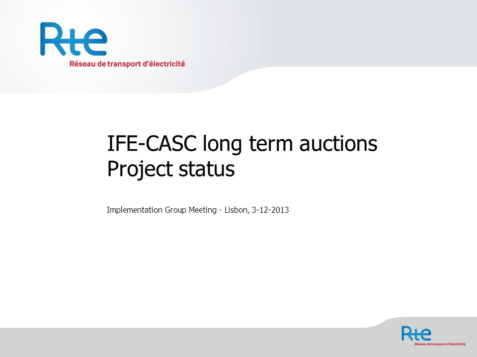 IFE-CASC long term auctions Project status Implementation Group Meeting - Lisbon, 3-12-2013