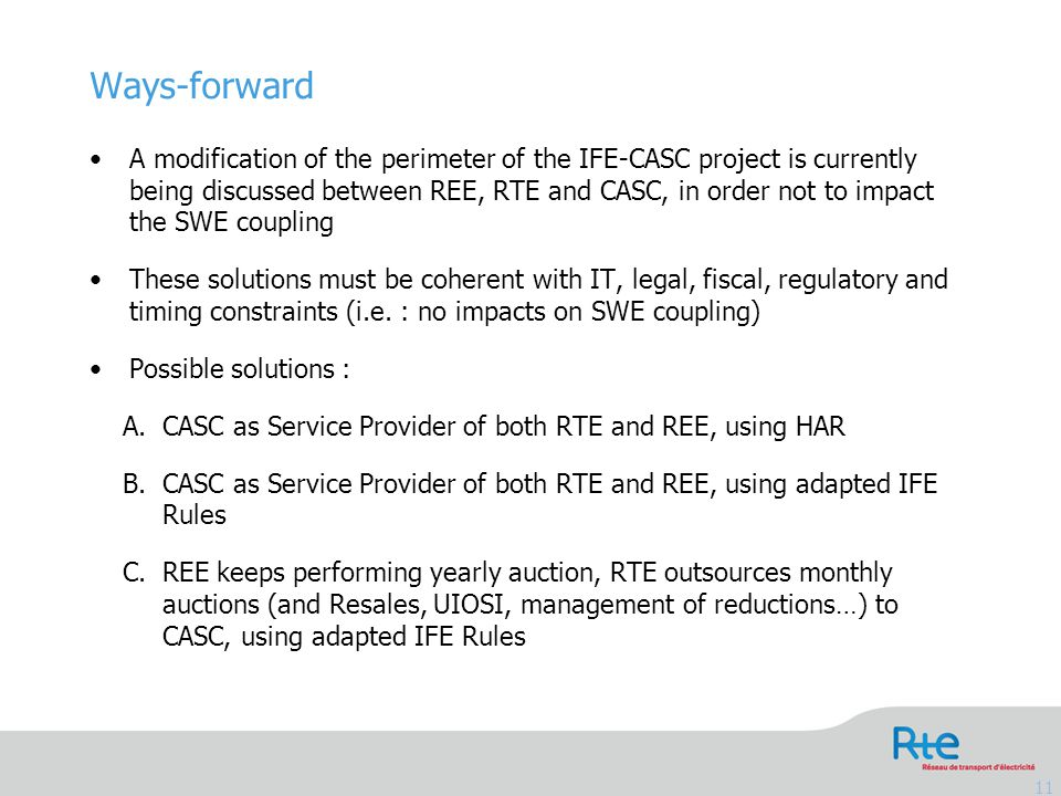 A modification of the perimeter of the IFE-CASC project is currently being discussed between REE, RTE and CASC, in order not to impact the SWE coupling These solutions must be coherent with IT, legal, fiscal, regulatory and timing constraints (i.e.