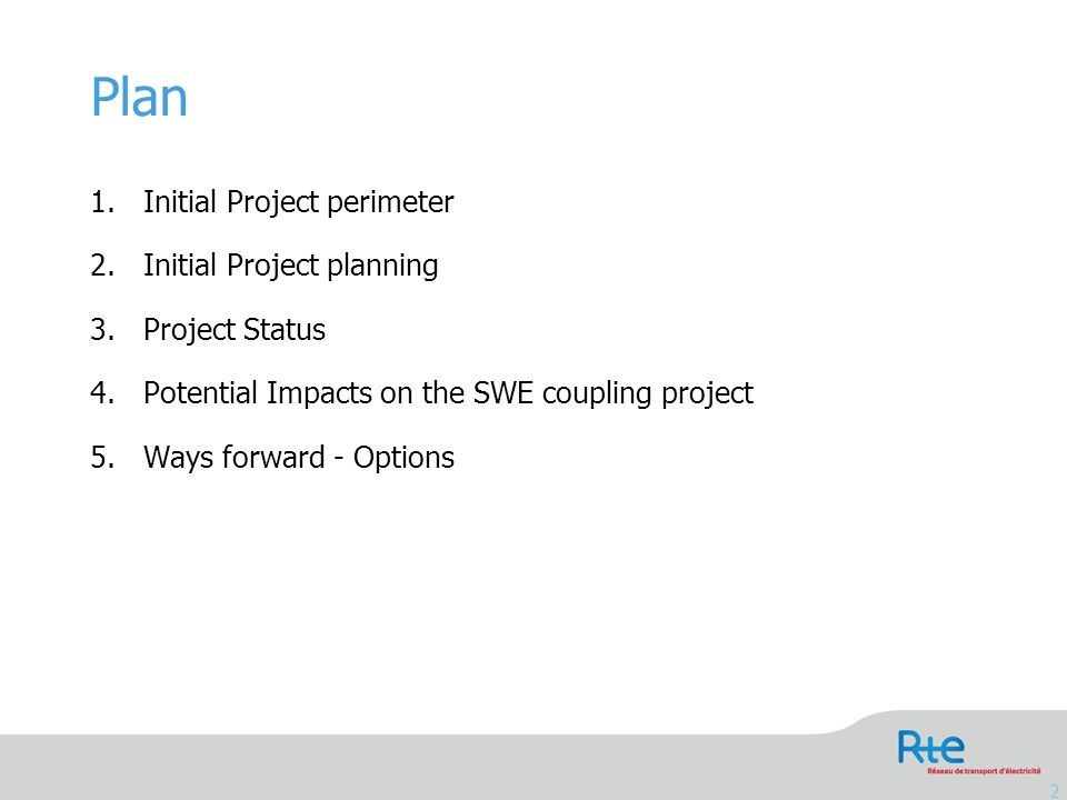 1.Initial Project perimeter 2.Initial Project planning 3.Project Status 4.Potential Impacts on the SWE coupling project 5.Ways forward - Options Plan 2