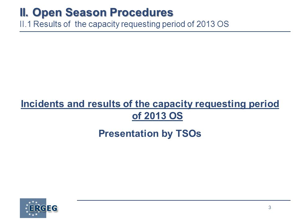 3 II. Open Season Procedures II. Open Season Procedures II.1 Results of the capacity requesting period of 2013 OS Incidents and results of the capacit