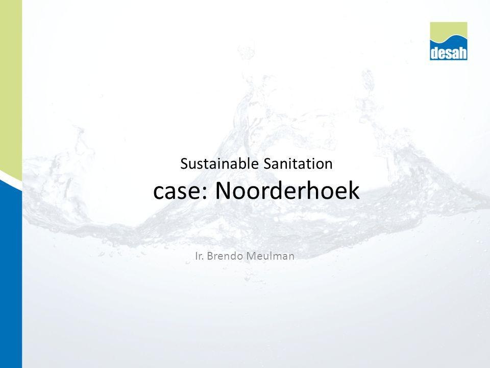 Ir. Brendo Meulman Sustainable Sanitation case: Noorderhoek