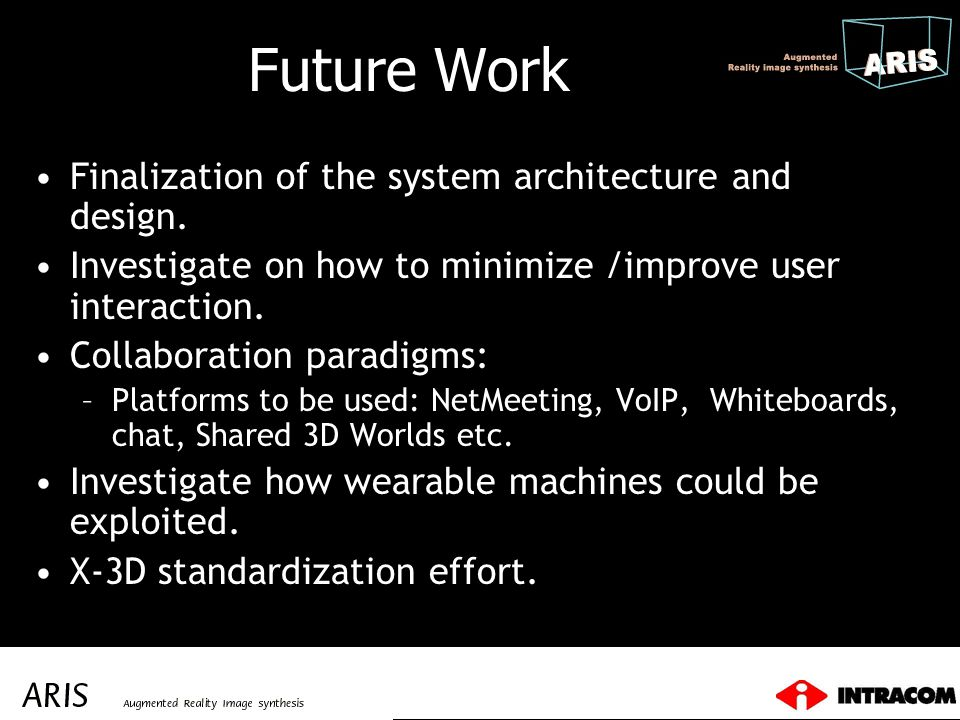 Future Work Finalization of the system architecture and design. Investigate on how to minimize /improve user interaction. Collaboration paradigms: –Pl