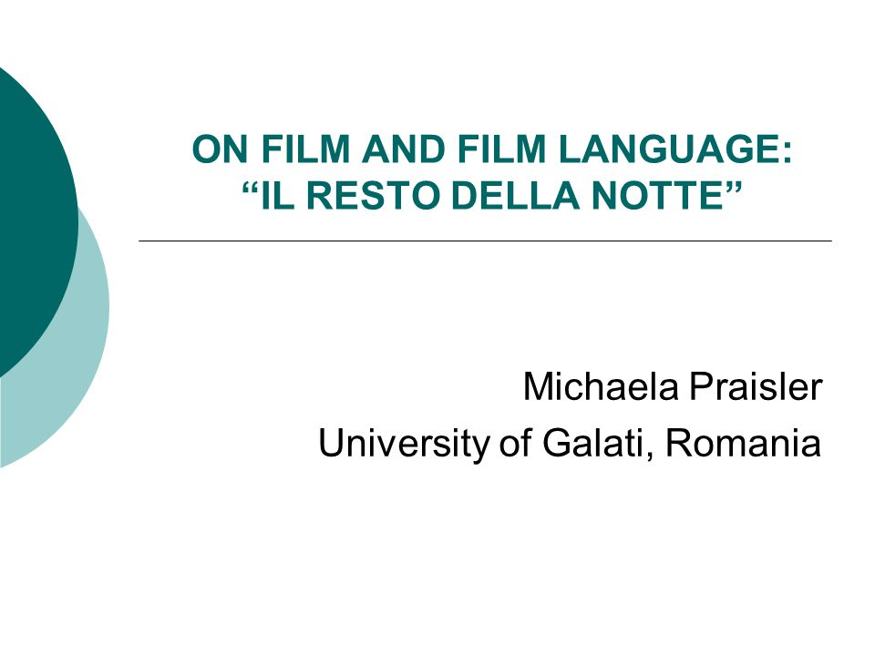"ON FILM AND FILM LANGUAGE: ""IL RESTO DELLA NOTTE"" Michaela Praisler University of Galati, Romania"