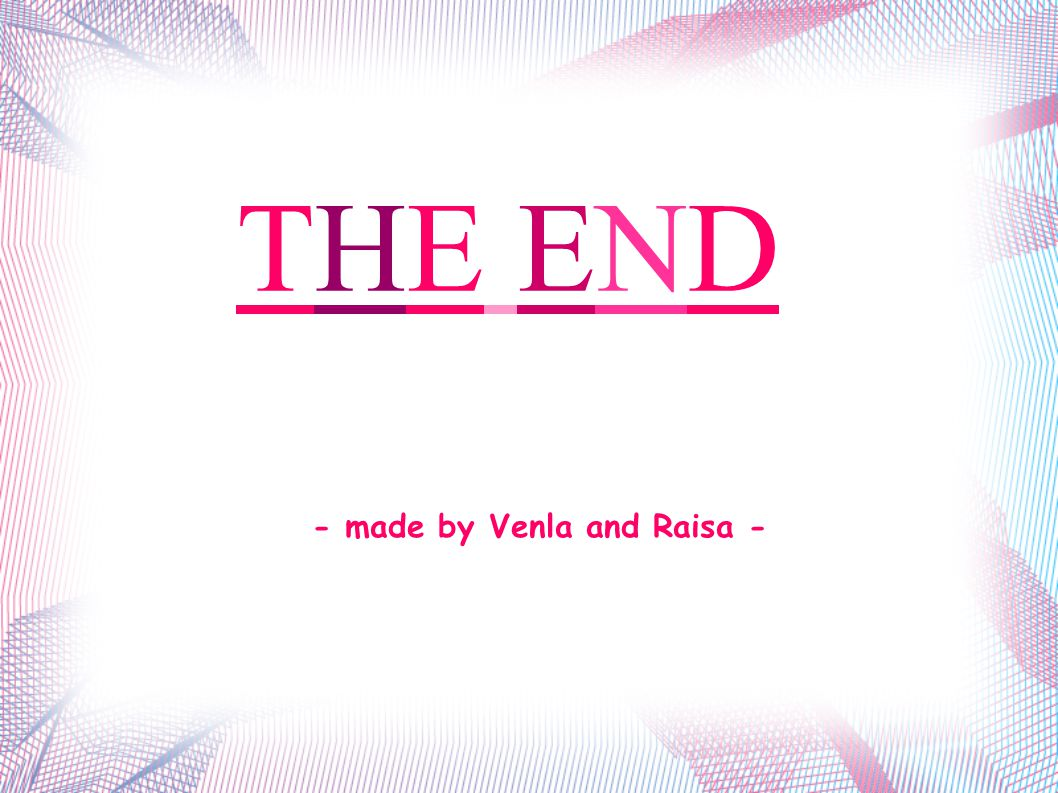 THE ENDTHE END - made by Venla and Raisa -