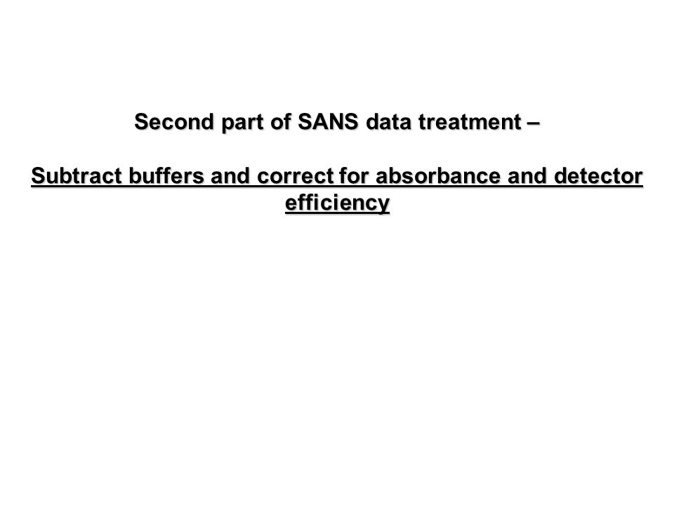 Second part of SANS data treatment – Subtract buffers and correct for absorbance and detector efficiency