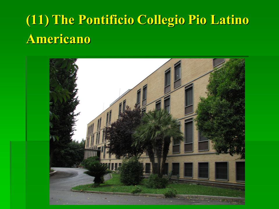 (11) The Pontificio Collegio Pio Latino Americano