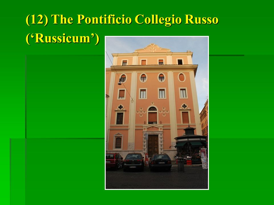 (12) The Pontificio Collegio Russo ('Russicum')
