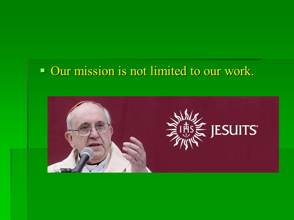  Our mission is not limited to our work.
