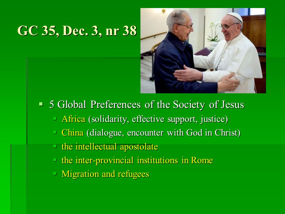 The inter-provincial institutions in Rome (GC 35)  Are a special mission of the SJ received directly from the Holy Father.