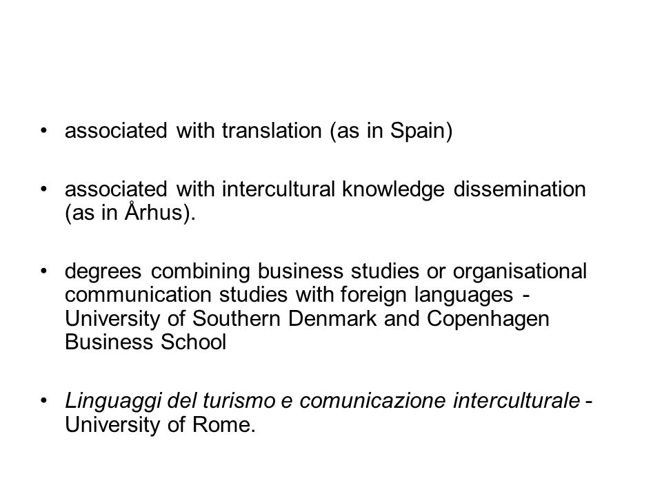 associated with translation (as in Spain) associated with intercultural knowledge dissemination (as in Århus).