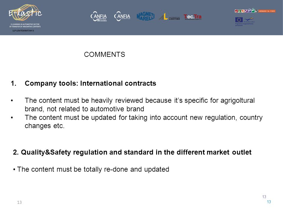 13 1.Company tools: International contracts The content must be heavily reviewed because it's specific for agrigoltural brand, not related to automotive brand The content must be updated for taking into account new regulation, country changes etc.