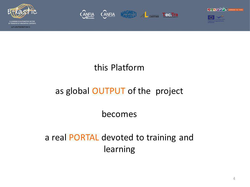 this Platform as global OUTPUT of the project becomes a real PORTAL devoted to training and learning 4