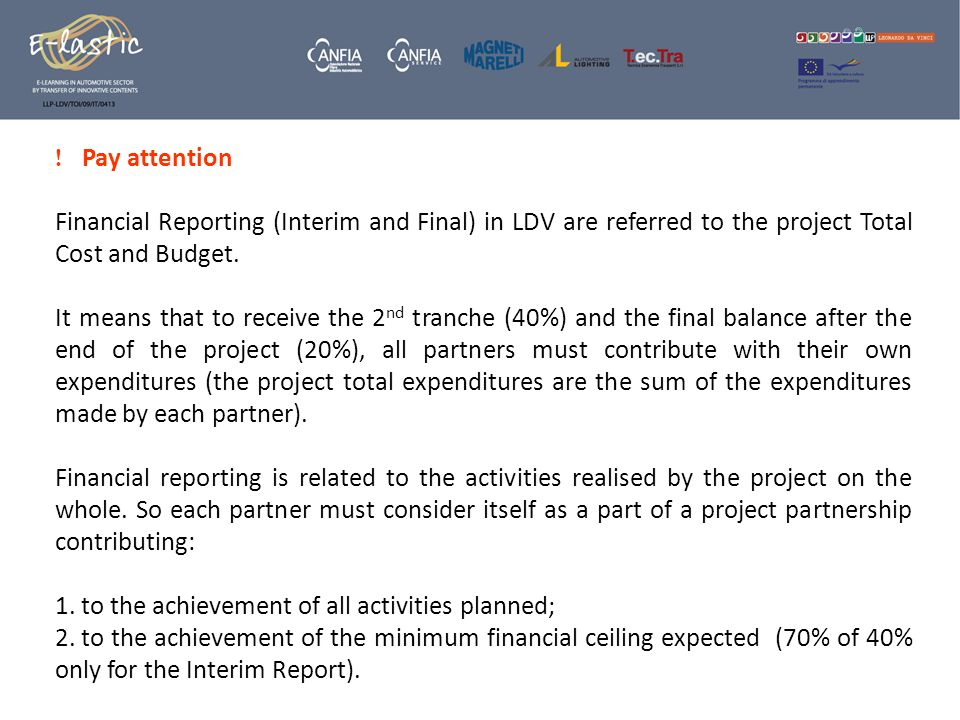 Pay attention Financial Reporting (Interim and Final) in LDV are referred to the project Total Cost and Budget.