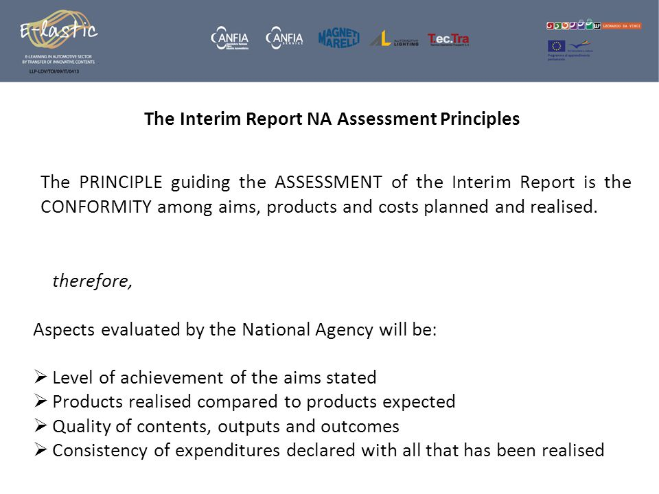 The Interim Report NA Assessment Principles The PRINCIPLE guiding the ASSESSMENT of the Interim Report is the CONFORMITY among aims, products and costs planned and realised.