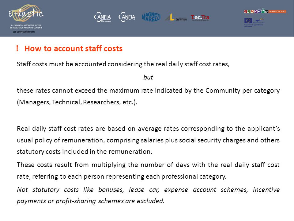 How to account staff costs Staff costs must be accounted considering the real daily staff cost rates, but these rates cannot exceed the maximum rate indicated by the Community per category (Managers, Technical, Researchers, etc.).