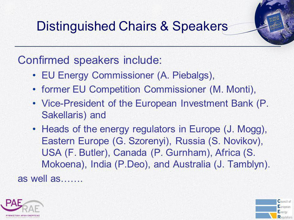 Distinguished Chairs & Speakers Confirmed speakers include: EU Energy Commissioner (A.