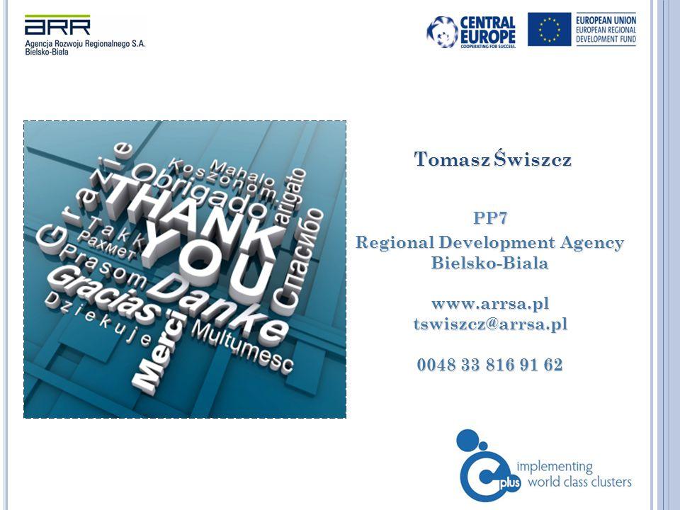 Tomasz Świszcz Tomasz ŚwiszczPP7 Regional Development Agency Bielsko-Biala www.arrsa.pltswiszcz@arrsa.pl 0048 33 816 91 62