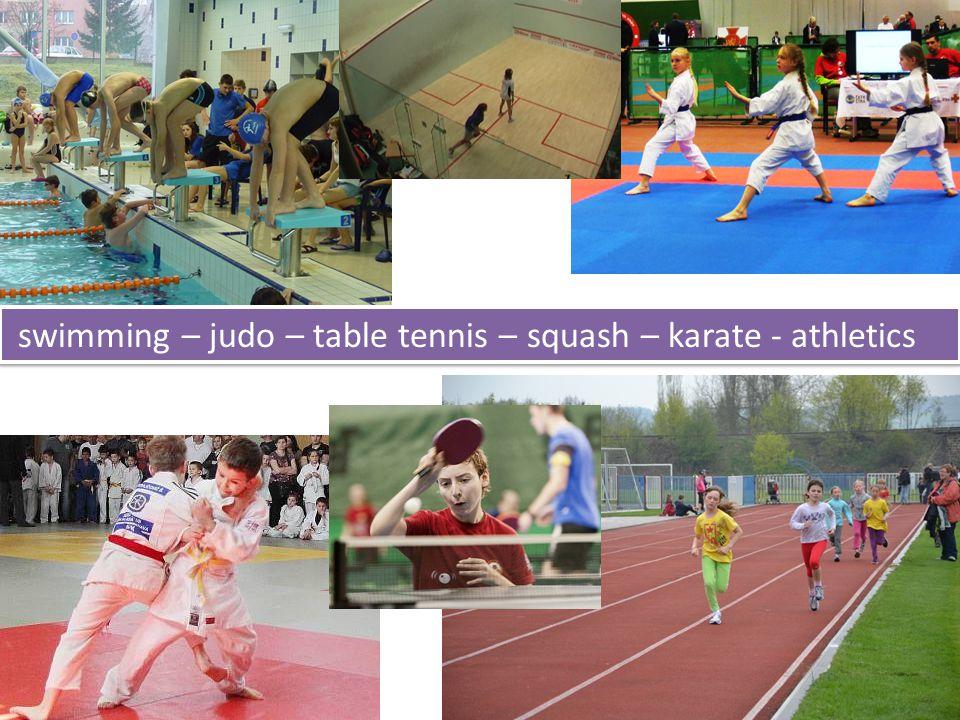 swimming – judo – table tennis – squash – karate - athletics
