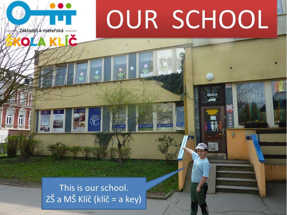 This is our school. ZŠ a MŠ Klíč (klíč = a key) OUR SCHOOL