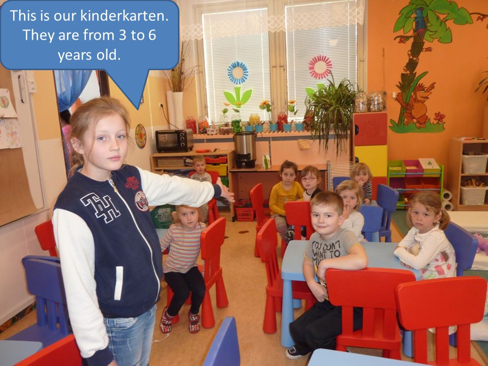 This is our kinderkarten. They are from 3 to 6 years old.