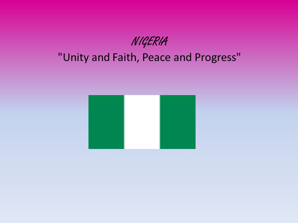 NIGERIA Unity and Faith, Peace and Progress