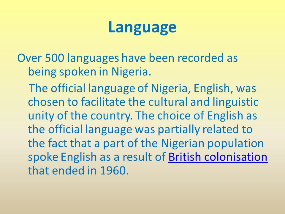 Language Over 500 languages have been recorded as being spoken in Nigeria.