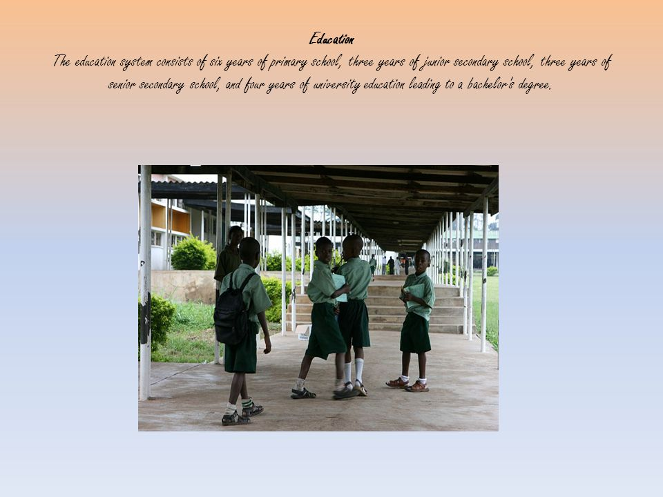 Education The education system consists of six years of primary school, three years of junior secondary school, three years of senior secondary school, and four years of university education leading to a bachelor s degree.