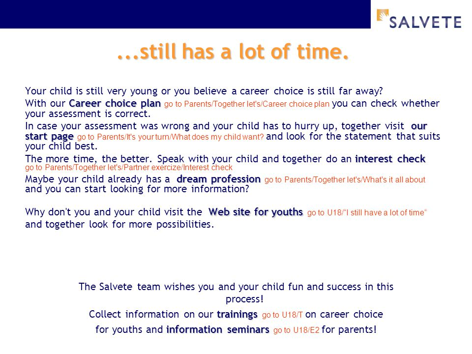 ...still has a lot of time. Your child is still very young or you believe a career choice is still far away? Career choice plan With our Career choice