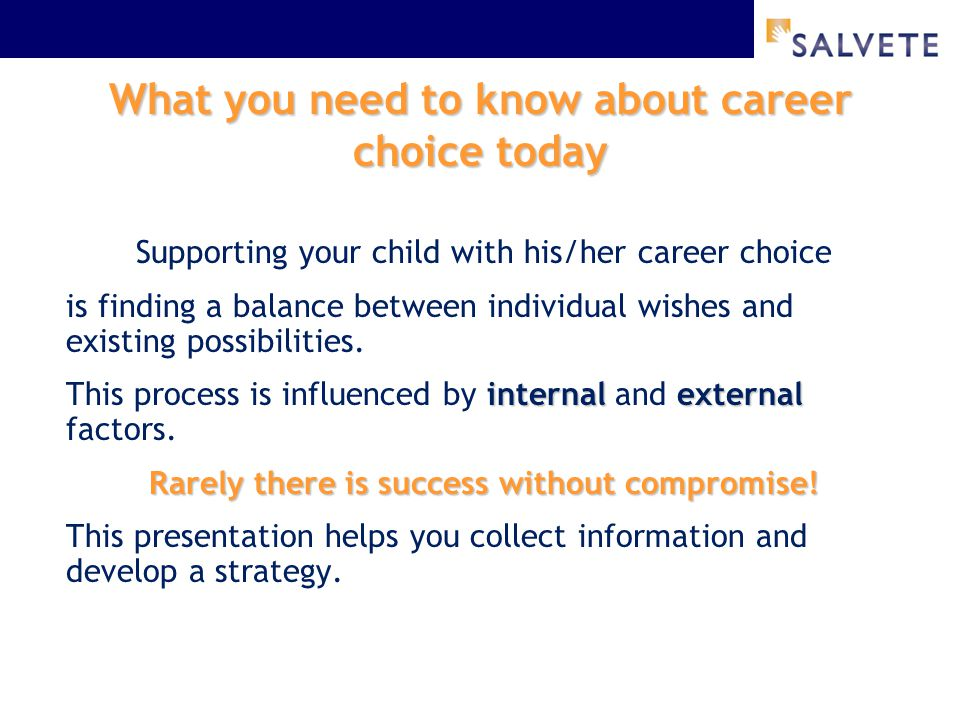 What you need to know about career choice today Supporting your child with his/her career choice is finding a balance between individual wishes and existing possibilities.