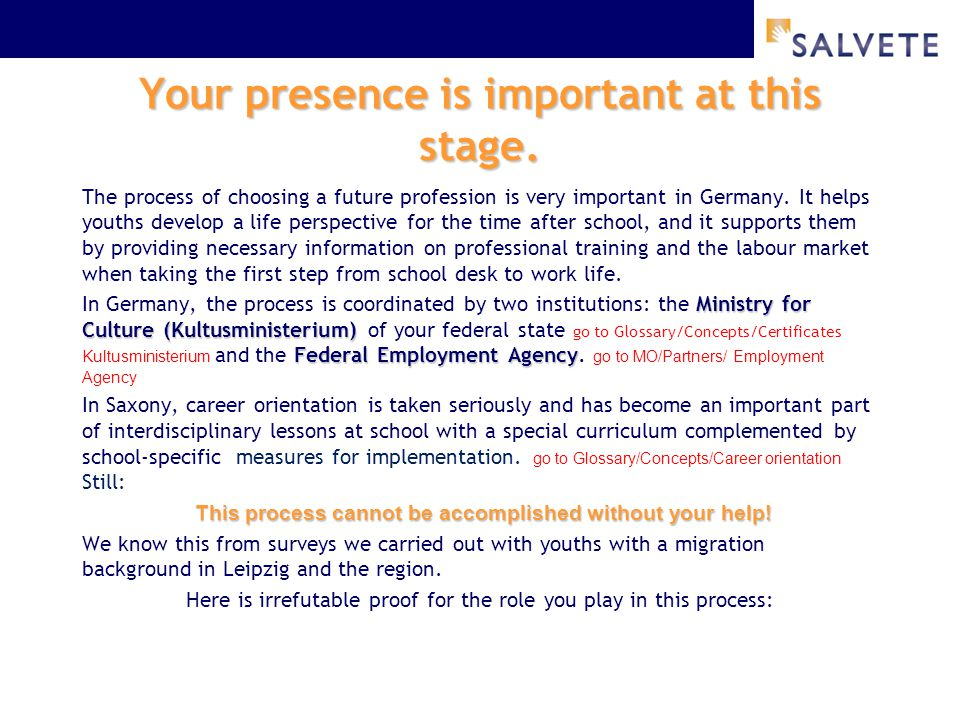 Your presence is important at this stage. The process of choosing a future profession is very important in Germany. It helps youths develop a life per