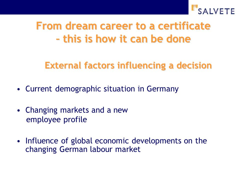 From dream career to a certificate – this is how it can be done External factors influencing a decision Current demographic situation in Germany Chang