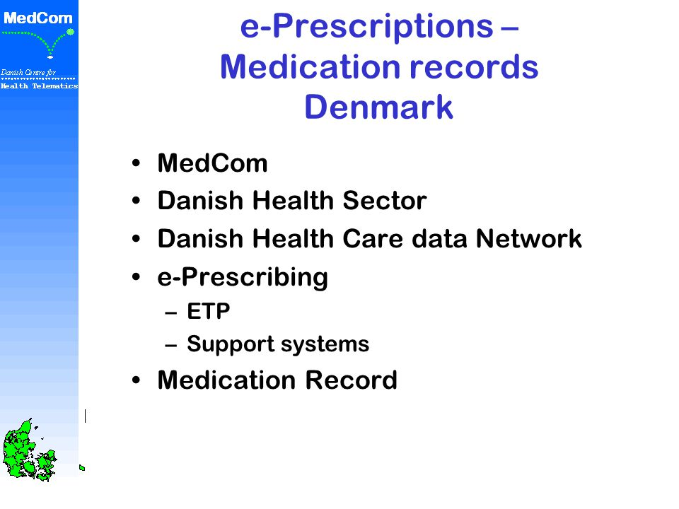 Medication records and e-Prescriptions Denmark MedCom Danish Centre for Health Telematics Ib Johansen, MI www.medcom.dk