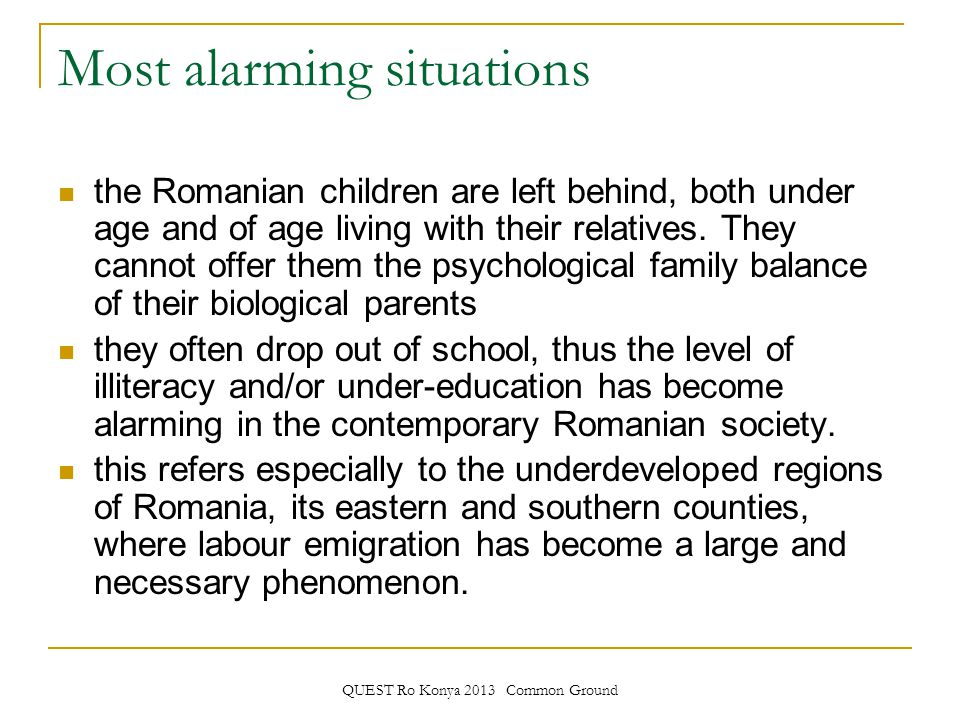 QUEST Ro Konya 2013 Common Ground Most alarming situations the Romanian children are left behind, both under age and of age living with their relatives.