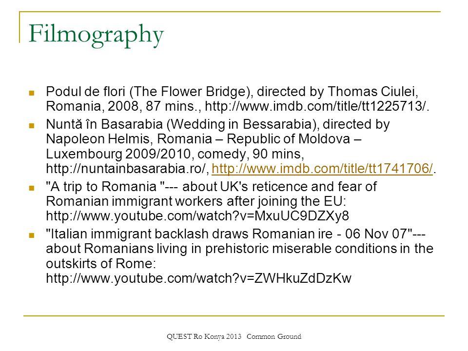 QUEST Ro Konya 2013 Common Ground Filmography Podul de flori (The Flower Bridge), directed by Thomas Ciulei, Romania, 2008, 87 mins., http://www.imdb.com/title/tt1225713/.