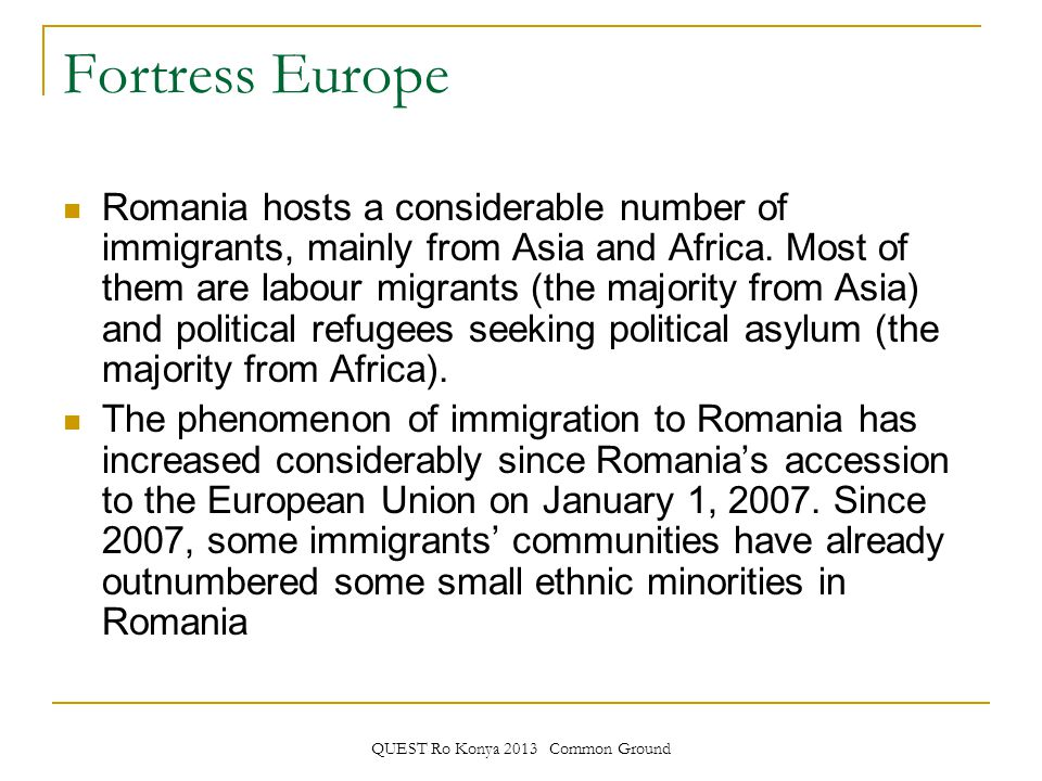 QUEST Ro Konya 2013 Common Ground Fortress Europe Romania hosts a considerable number of immigrants, mainly from Asia and Africa.
