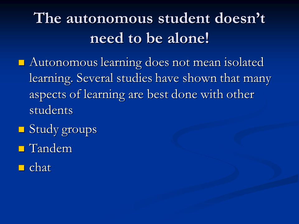 The autonomous student doesn't need to be alone.