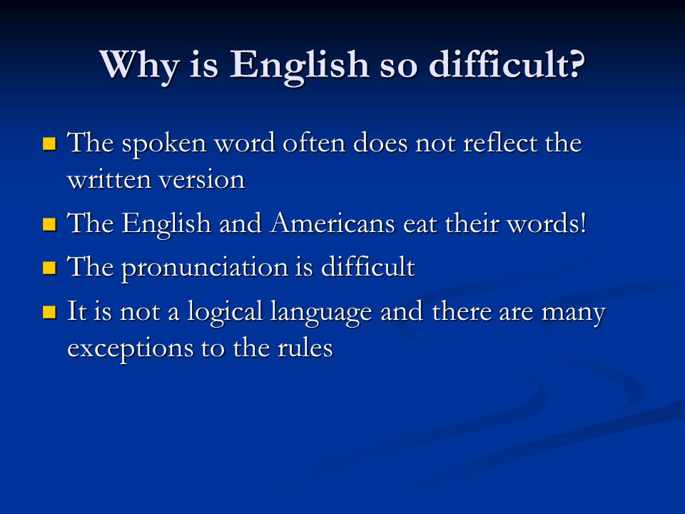 Why is English so difficult.