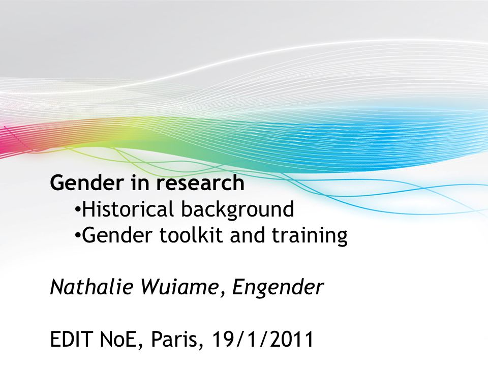 Gender in research Historical background Gender toolkit and training Nathalie Wuiame, Engender EDIT NoE, Paris, 19/1/2011