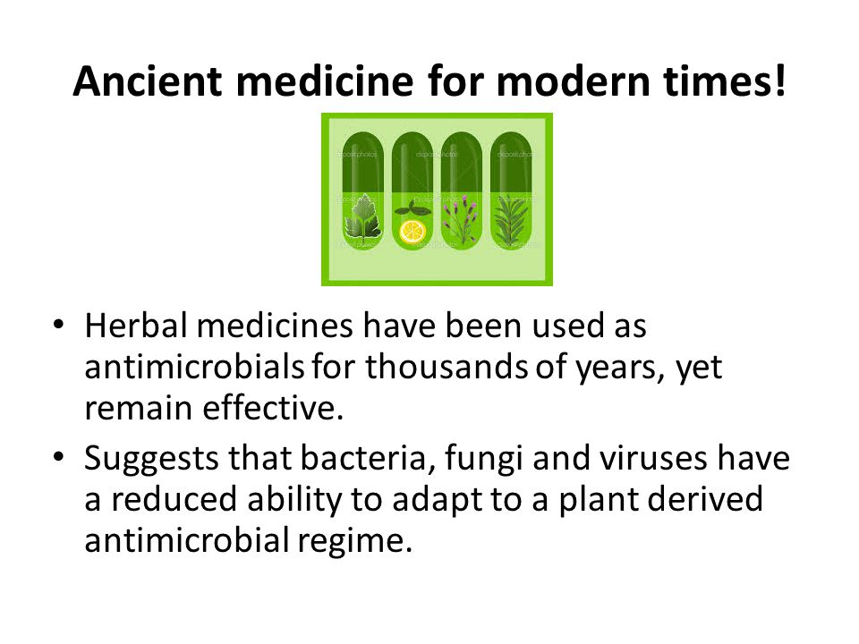 Ancient medicine for modern times.
