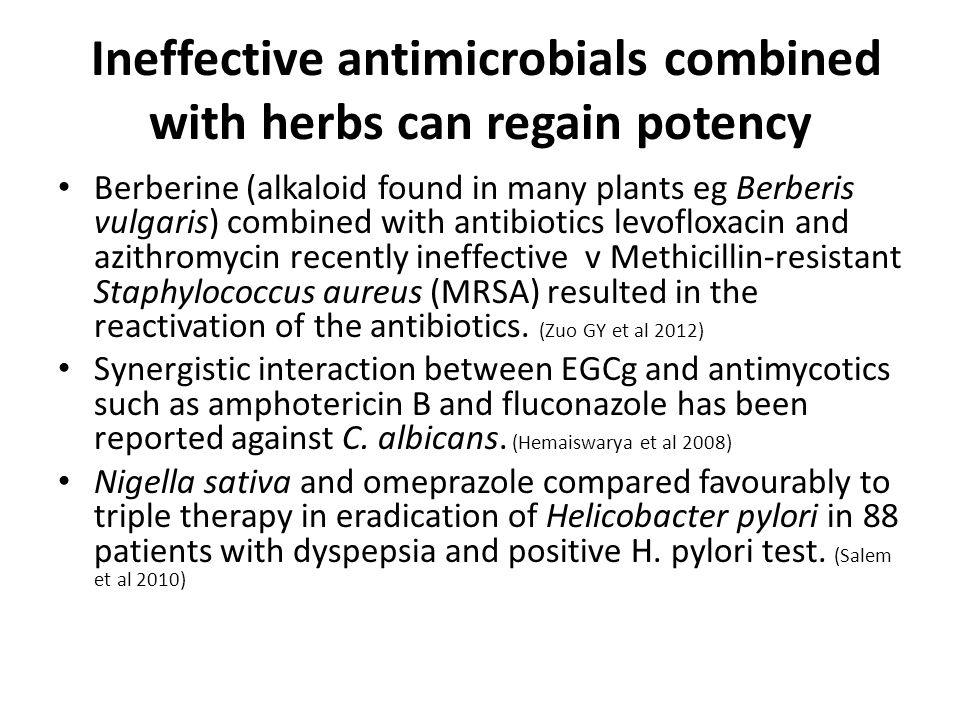 Ineffective antimicrobials combined with herbs can regain potency Berberine (alkaloid found in many plants eg Berberis vulgaris) combined with antibiotics levofloxacin and azithromycin recently ineffective v Methicillin-resistant Staphylococcus aureus (MRSA) resulted in the reactivation of the antibiotics.