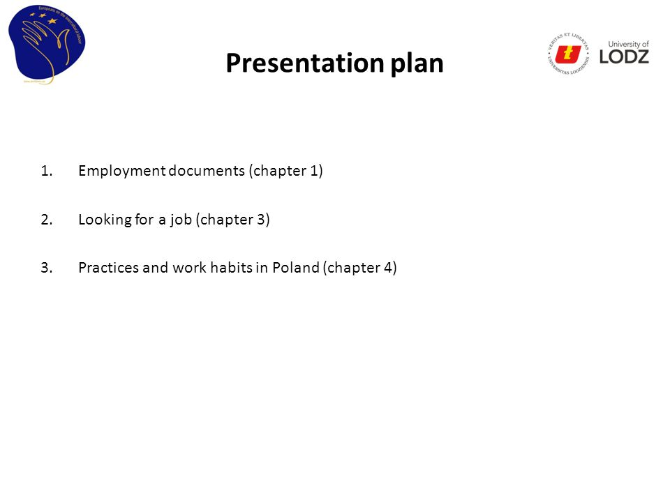 Presentation plan 1.Employment documents (chapter 1) 2.Looking for a job (chapter 3) 3.Practices and work habits in Poland (chapter 4)