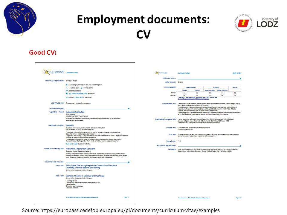 Employment documents: CV Source: https://europass.cedefop.europa.eu/pl/documents/curriculum-vitae/examples Good CV: