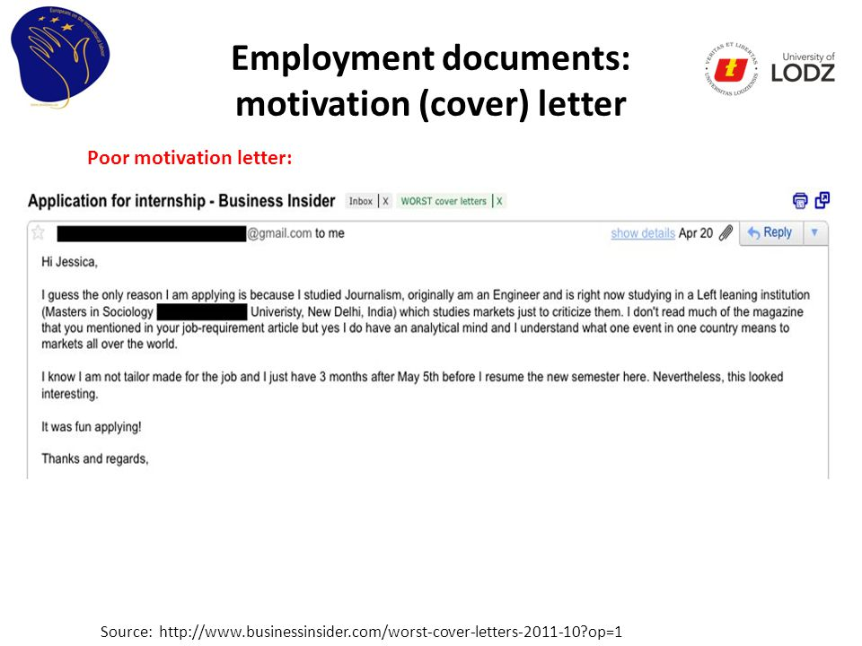 Employment documents: motivation (cover) letter Poor motivation letter: Source: http://www.businessinsider.com/worst-cover-letters-2011-10 op=1