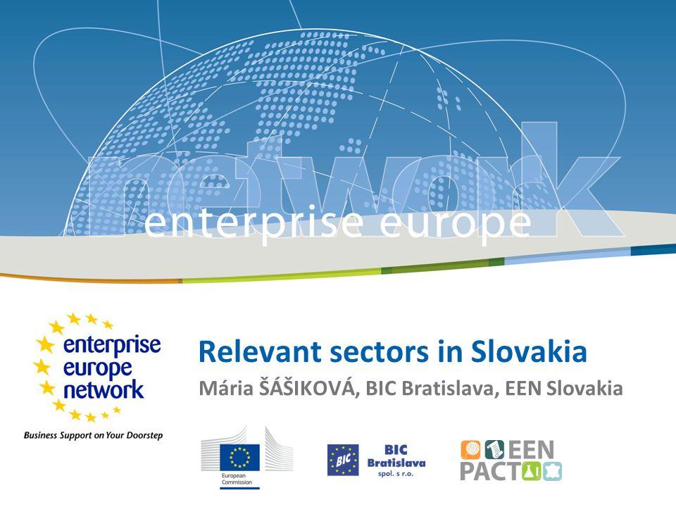 Relevant sectors in Slovakia Mária ŠÁŠIKOVÁ, BIC Bratislava, EEN Slovakia
