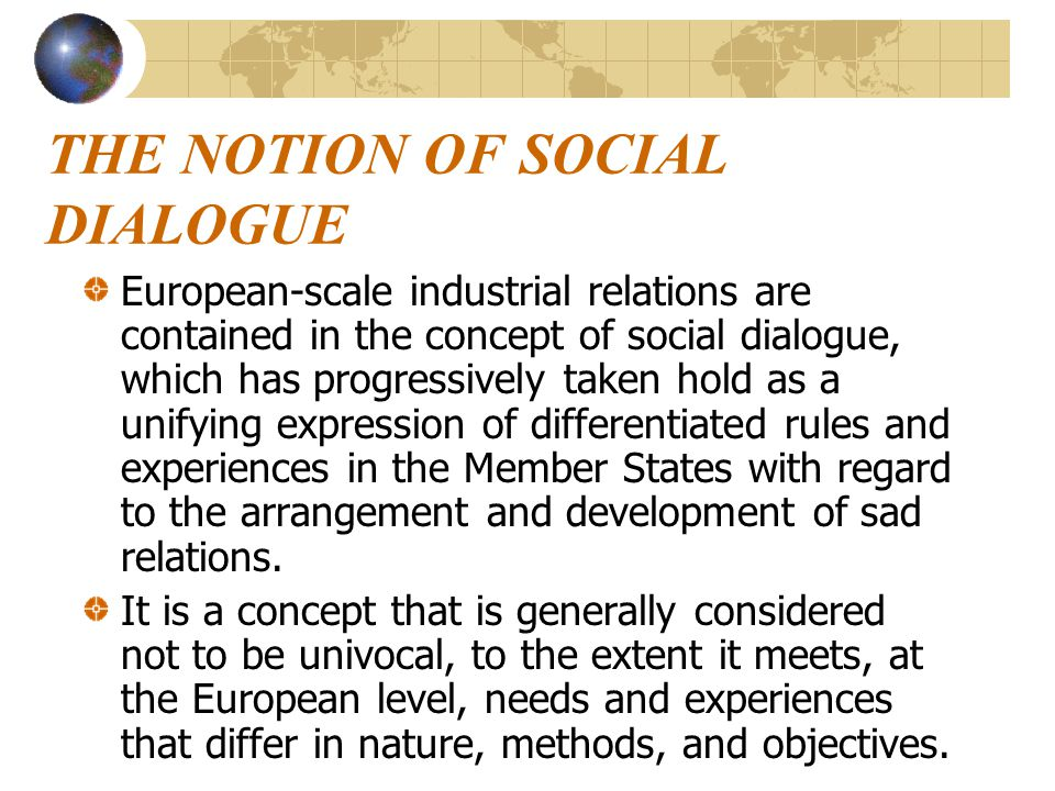 The practices and provisions of the treaty distinguish between two meanings of the social dialogue which are distinct but complementary: social dialogue meant as relations between the Community authorities and the social partners and the direct relations among the social partners themselves, and the dialogue aiming to structure the direct relations among the social partners themselves.