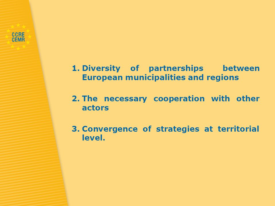 1.Diversity of partnerships between European municipalities and regions 2.The necessary cooperation with other actors 3.Convergence of strategies at territorial level.