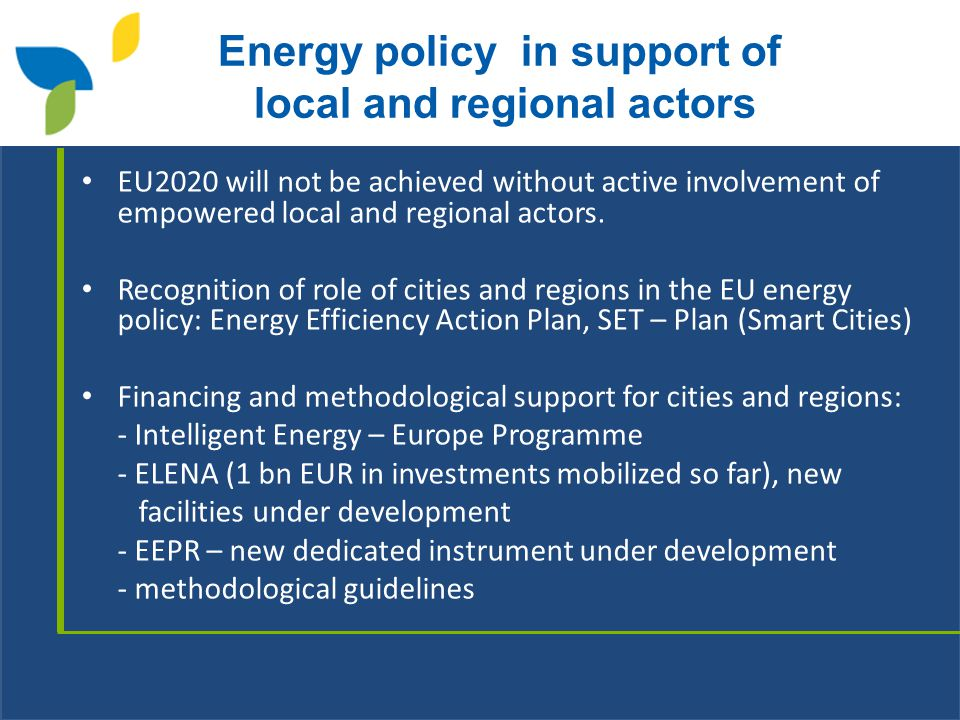 Energy policy in support of local and regional actors EU2020 will not be achieved without active involvement of empowered local and regional actors.