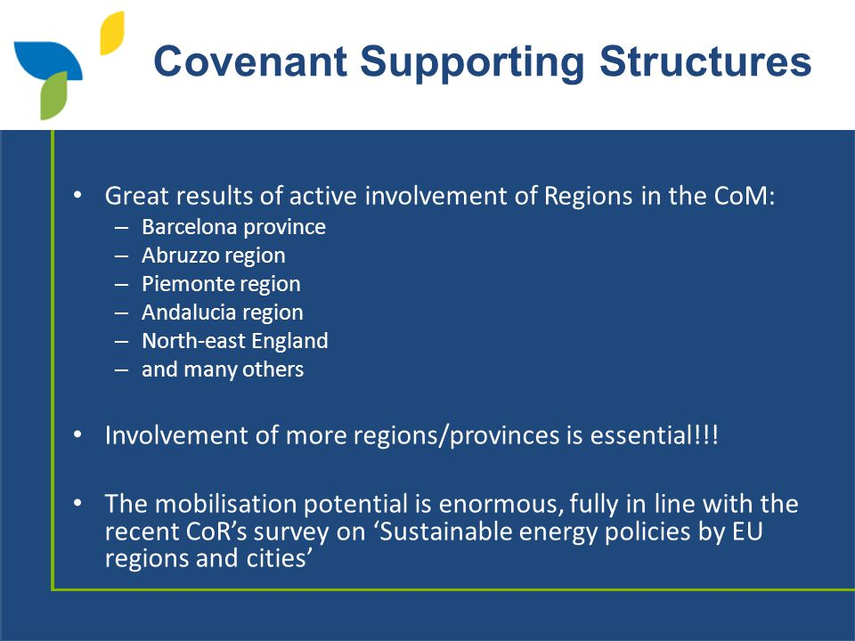 Covenant Supporting Structures Great results of active involvement of Regions in the CoM: – Barcelona province – Abruzzo region – Piemonte region – Andalucia region – North-east England – and many others Involvement of more regions/provinces is essential!!.