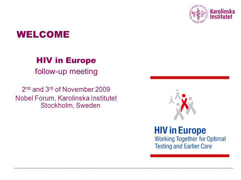 WELCOME HIV in Europe follow-up meeting 2 nd and 3 rd of November 2009 Nobel Forum, Karolinska Institutet Stockholm, Sweden
