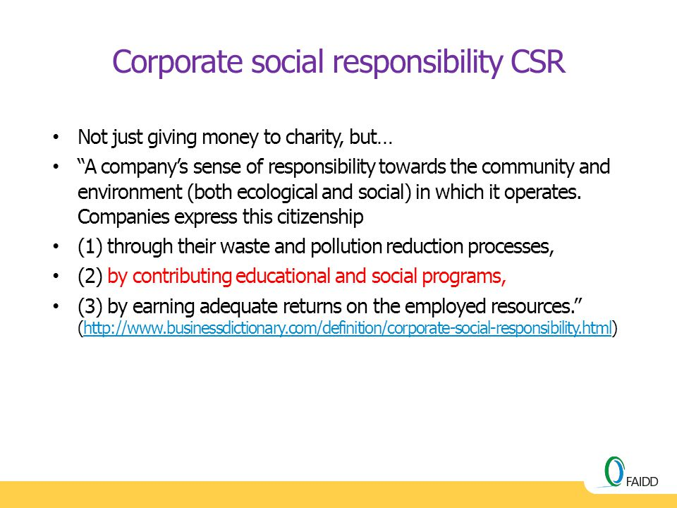 "Corporate social responsibility CSR Not just giving money to charity, but… ""A company's sense of responsibility towards the community and environment"